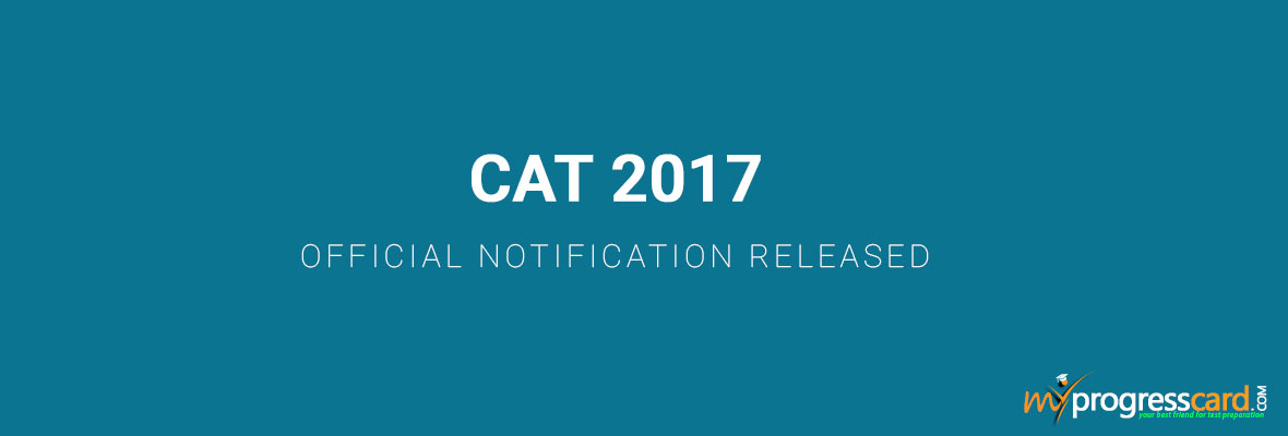 CAT 2017 OFFICIAL NOTIFICATION RELEASED