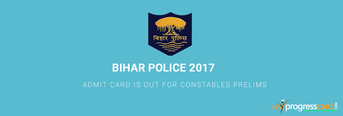 BIHAR POLICE 2017 ADMIT CARD IS OUT FOR CONSTABLES PRELIMS