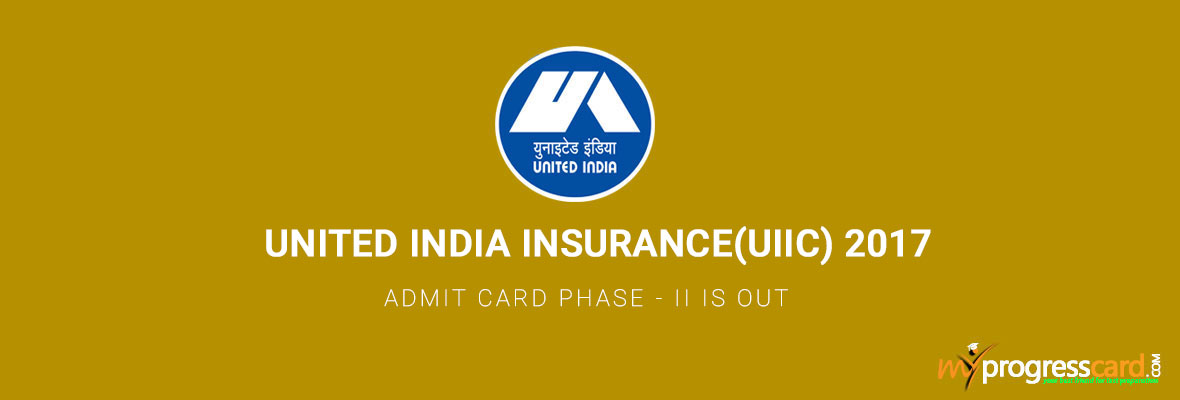 UNITED INDIA INSURANCE(UIIC) 2017 ADMIT CARD PHASE – II IS OUT