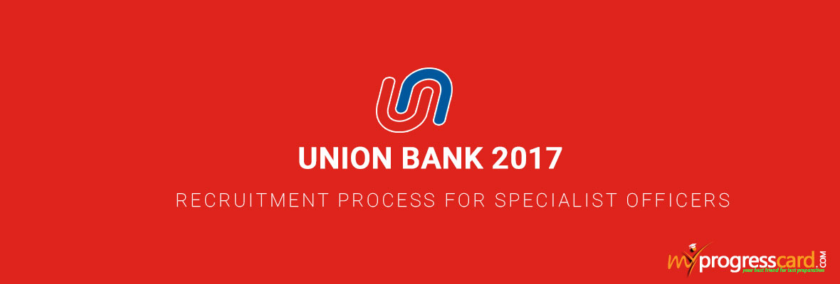 UNION BANK 2017 RECRUITMENT PROCESS FOR SPECIALIST OFFICERS