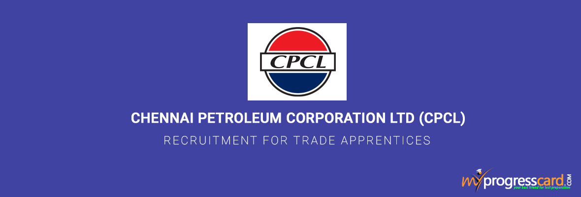 CHENNAI PETROLEUM CORPORATION Ltd (CPCL) RECRUITMENT FOR TRADE APPRENTICES