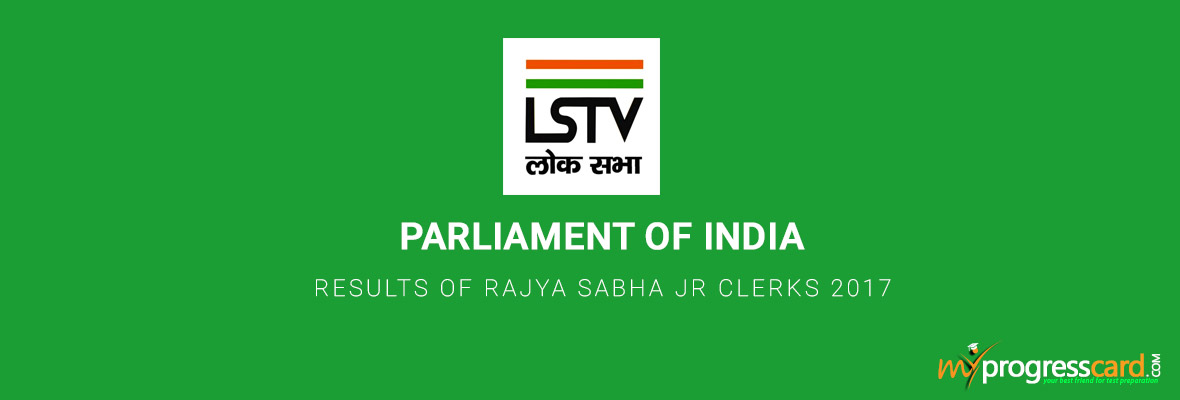 PARLIAMENT OF INDIA RESULTS OF RAJYA SABHA JR CLERKS 2017