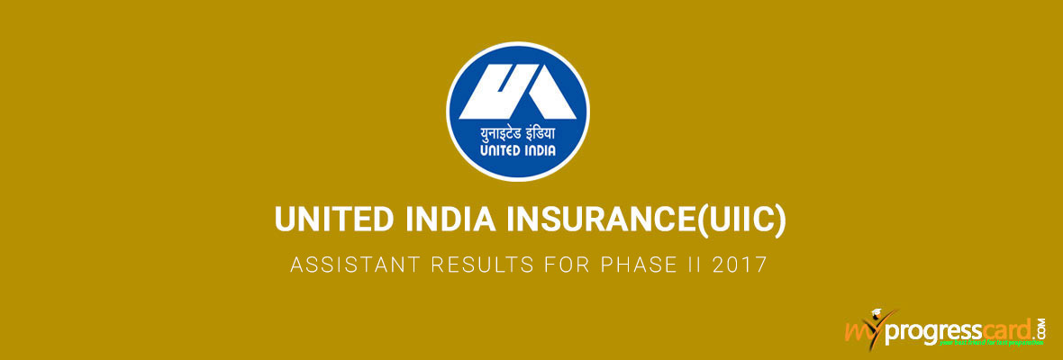 UNITED INDIA INSURANCE COMPANY LIMITED (UIIC) ASSISTANT RESULTS FOR PHASE II 2017