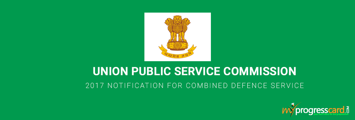 UPSC 2017 NOTIFICATION FOR COMBINED DEFENCE SERVICE