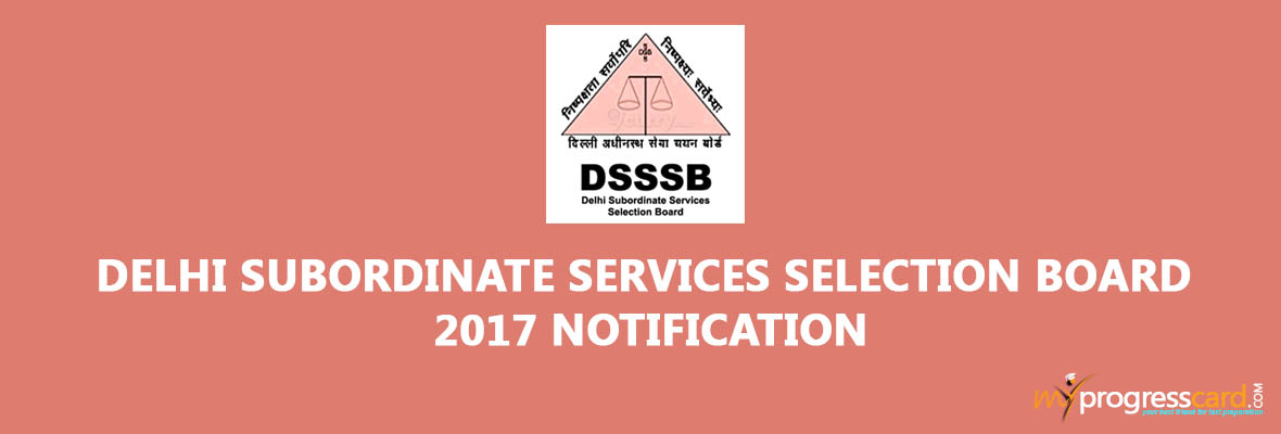 DELHI SUBORDINATE SERVICES SELECTION BOARD 2017 NOTIFICATION