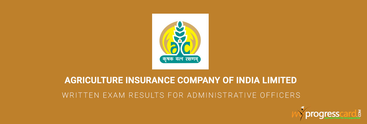 AGRICULTURE INSURANCE COMPANY OF INDIA LIMITED WRITTEN EXAM RESULTS FOR ADMINISTRATIVE OFFICERS