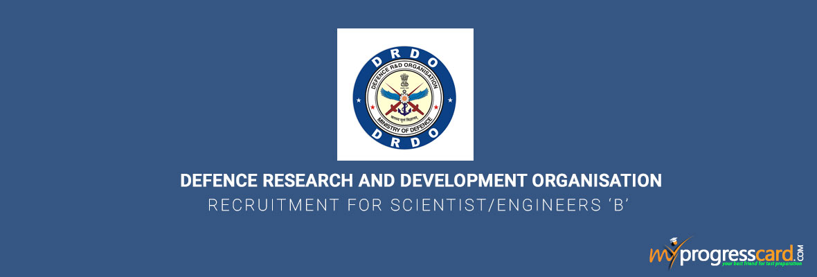 DEFENCE RESEARCH AND DEVELOPMENT ORGANISATION (DRDO) RECRUITMENT FOR SCIENTIST/ENGINEERS 'B' 2017