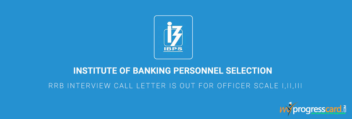 IBPS RRB INTERVIEW CALL LETTER IS OUT FOR OFFICER SCALE I,II,III
