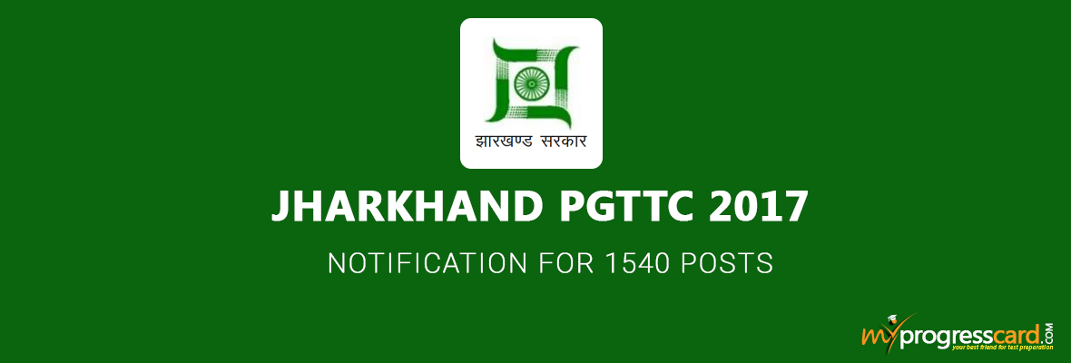 JHARKHAND PGTTC 2017 NOTIFICATION FOR 1540 POSTS