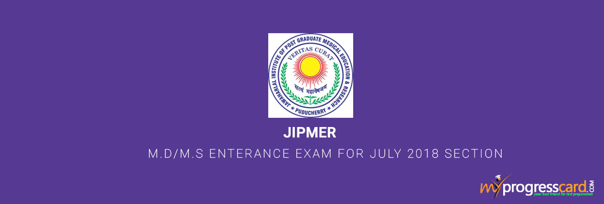 JIPMER M.D/M.S ENTRANCE EXAM FOR JULY 2018 SECTION