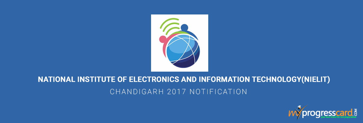 NATIONAL INSTITUTE OF ELECTRONICS AND INFORMATION TECHNOLOGY(NIELIT) CHANDIGARH 2017 NOTIFICATION