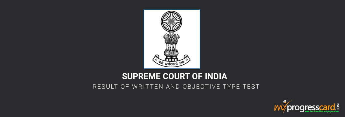 SUPREME COURT OF INDIA RESULT OF WRITTEN AND OBJECTIVE TYPE TEST