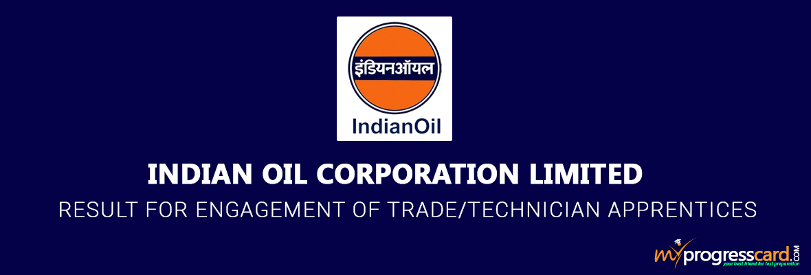 INDIAN OIL CORPORATION LIMITED RESULT FOR ENGAGEMENT OF TRADE/TECHNICIAN APPRENTICES