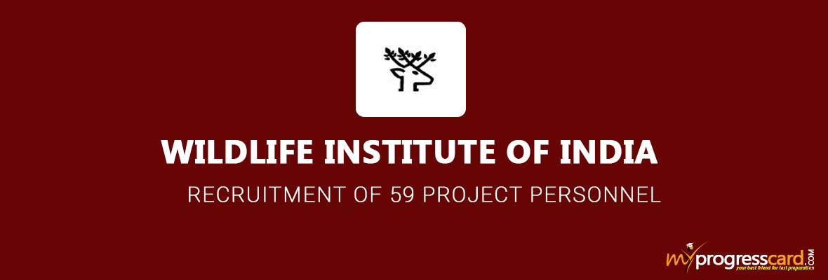 WILDLIFE INSTITUTE OF INDIA RECRUITMENT OF 59 PROJECT PERSONNEL