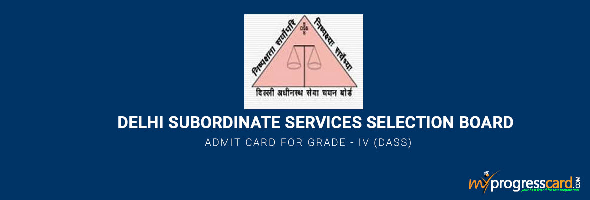 DELHI SUBORDINATE SERVICES SELECTION BOARD ADMIT CARD FOR GRADE – IV (DASS)
