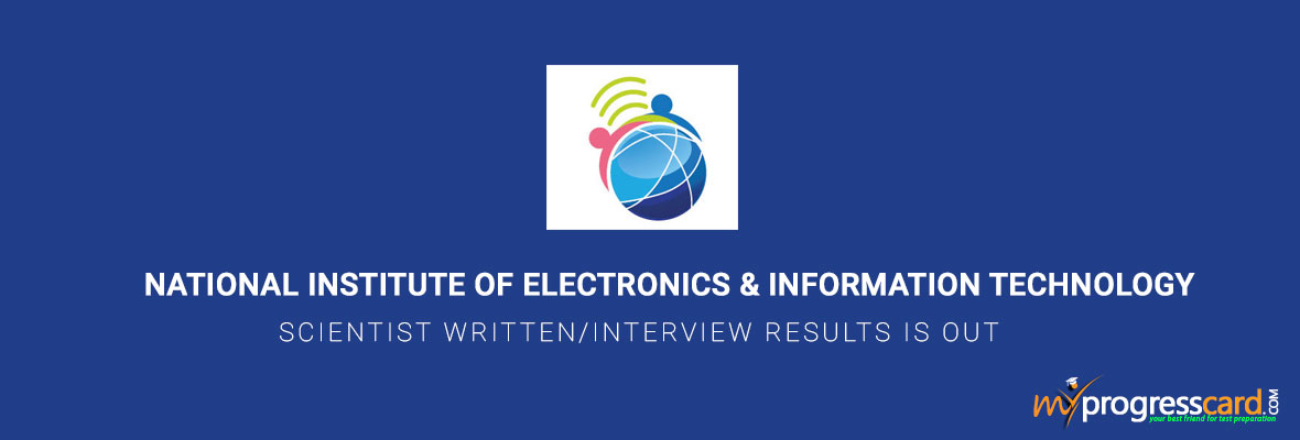 NATIONAL INSTITUTE OF ELECTRONICS & INFORMATION TECHNOLOGY FOR SCIENTIST WRITTEN/INTERVIEW RESULTS IS OUT