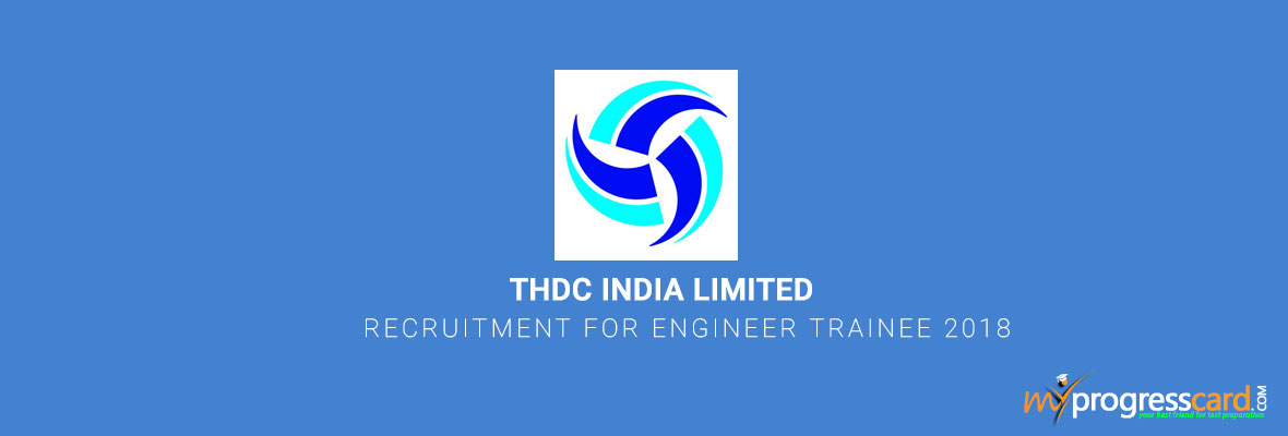 THDC India Limited – Recruitment  for Engineer Trainee 2018