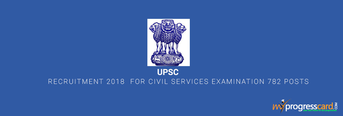 UPSC Recruitment 2018  for Civil Services Examination 782 Posts