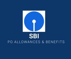 SBI PO  Salary Allowances & Benefits Structure