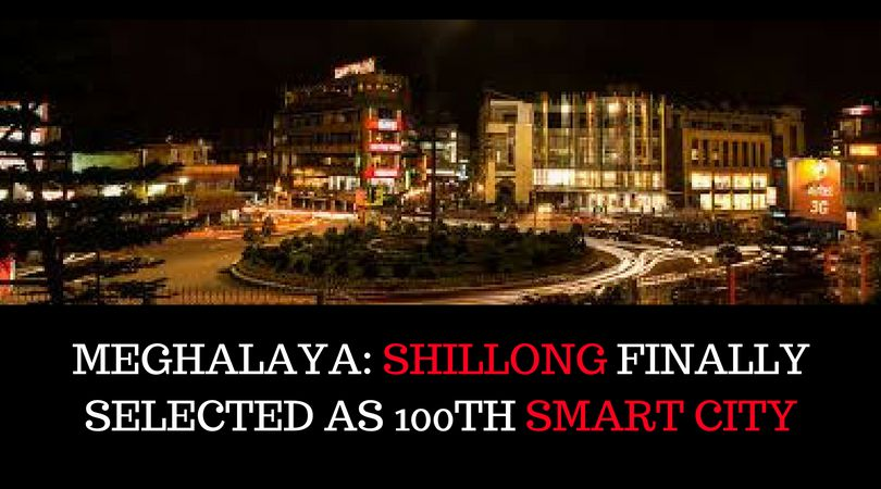 Shillong gets selected as the 100th Smart City under Smart City Mission